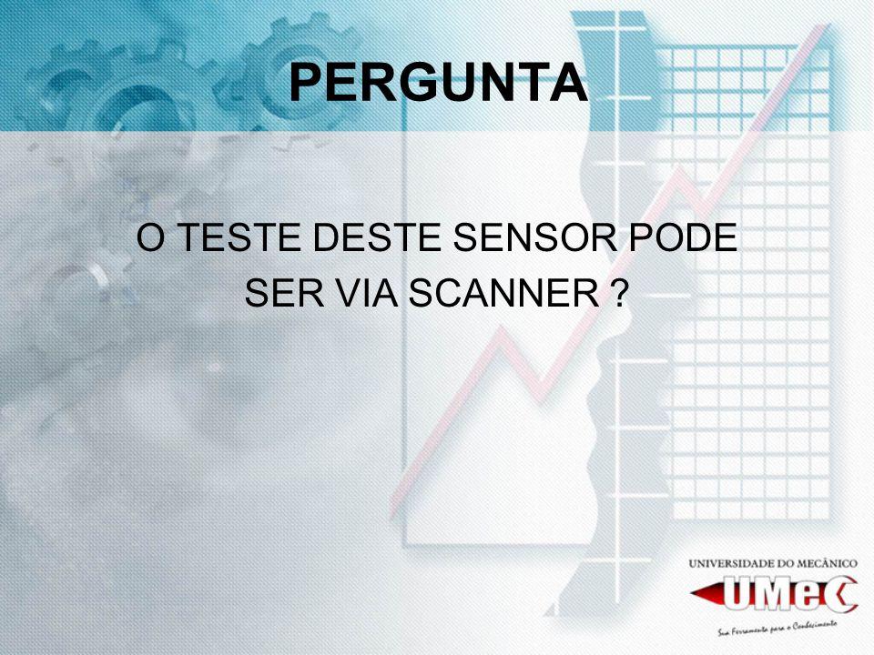 PERGUNTA O TESTE DESTE SENSOR PODE SER VIA SCANNER ?