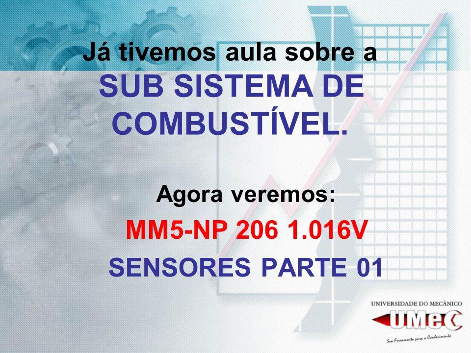Já tivemos aula sobre a SUB SISTEMA DE COMBUSTÍVEL. Agora veremos: MM5-NP 206 1.016V SENSORES PARTE 01