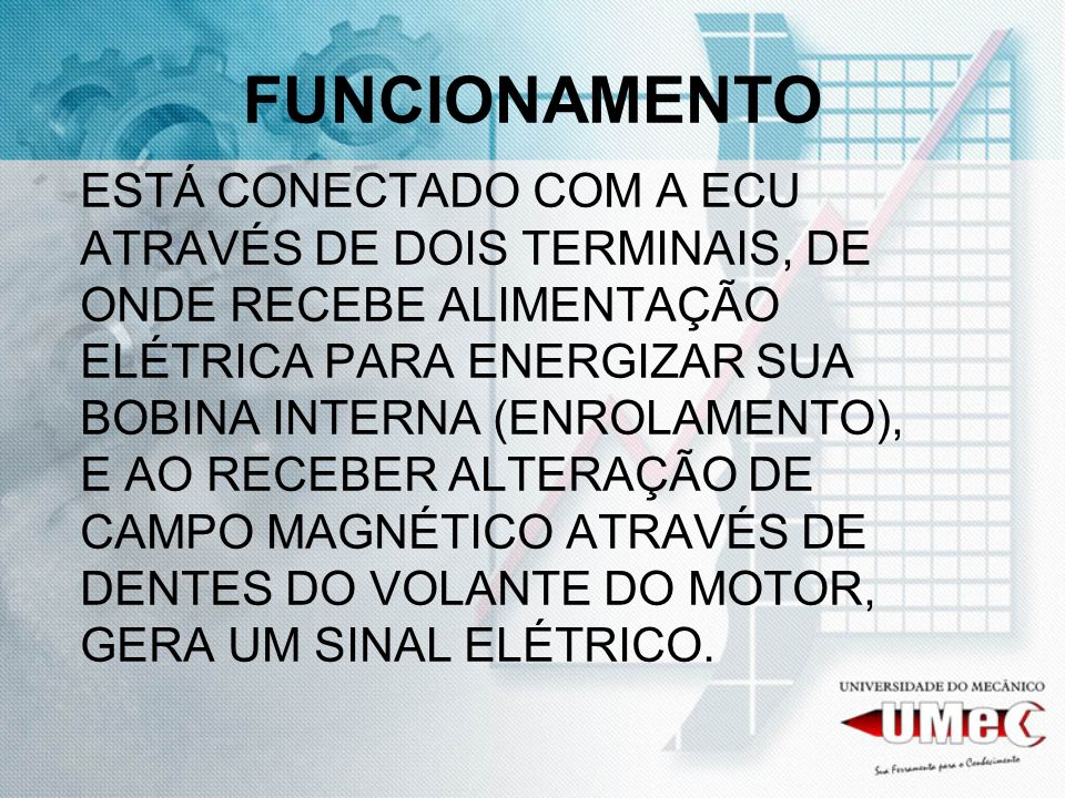 FUNCIONAMENTO ESTÁ CONECTADO COM A ECU ATRAVÉS DE DOIS TERMINAIS, DE ONDE RECEBE ALIMENTAÇÃO ELÉTRICA PARA ENERGIZAR SUA BOBINA INTERNA (ENROLAMENTO),