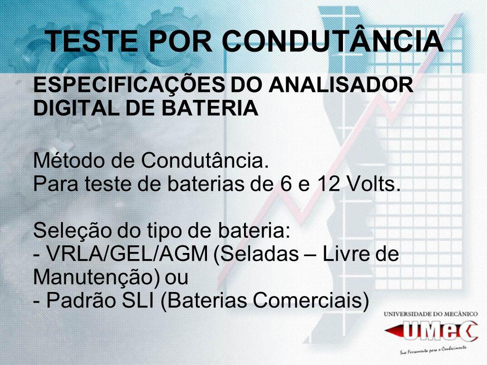 TESTE POR CONDUTÂNCIA ESPECIFICAÇÕES DO ANALISADOR DIGITAL DE BATERIA Método de Condutância. Para teste de baterias de 6 e 12 Volts. Seleção do tipo d