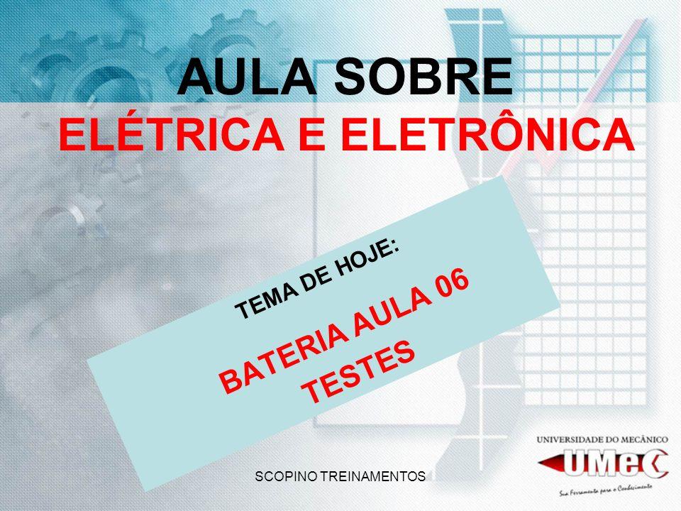 SCOPINO TREINAMENTOS AULA SOBRE ELÉTRICA E ELETRÔNICA TEMA DE HOJE: BATERIA AULA 06 TESTES