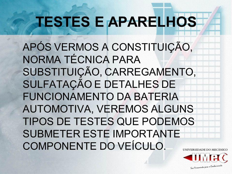 TESTES E APARELHOS APÓS VERMOS A CONSTITUIÇÃO, NORMA TÉCNICA PARA SUBSTITUIÇÃO, CARREGAMENTO, SULFATAÇÃO E DETALHES DE FUNCIONAMENTO DA BATERIA AUTOMO