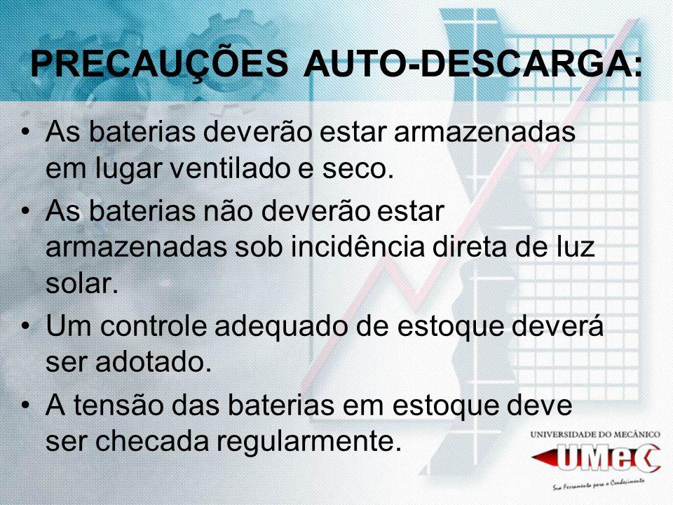 PRECAUÇÕES AUTO-DESCARGA: As baterias deverão estar armazenadas em lugar ventilado e seco. As baterias não deverão estar armazenadas sob incidência di