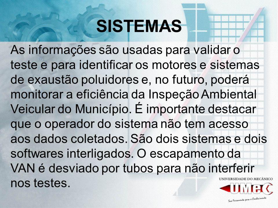 SISTEMAS As informações são usadas para validar o teste e para identificar os motores e sistemas de exaustão poluidores e, no futuro, poderá monitorar a eficiência da Inspeção Ambiental Veicular do Município.