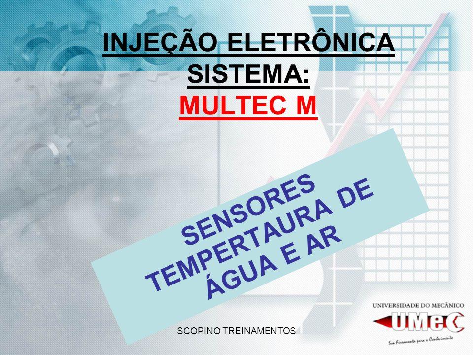 SCOPINO TREINAMENTOS INJEÇÃO ELETRÔNICA SISTEMA: MULTEC M SENSORES TEMPERTAURA DE ÁGUA E AR