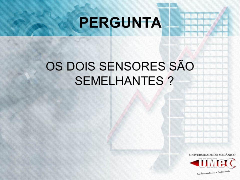 PERGUNTA OS DOIS SENSORES SÃO SEMELHANTES ?