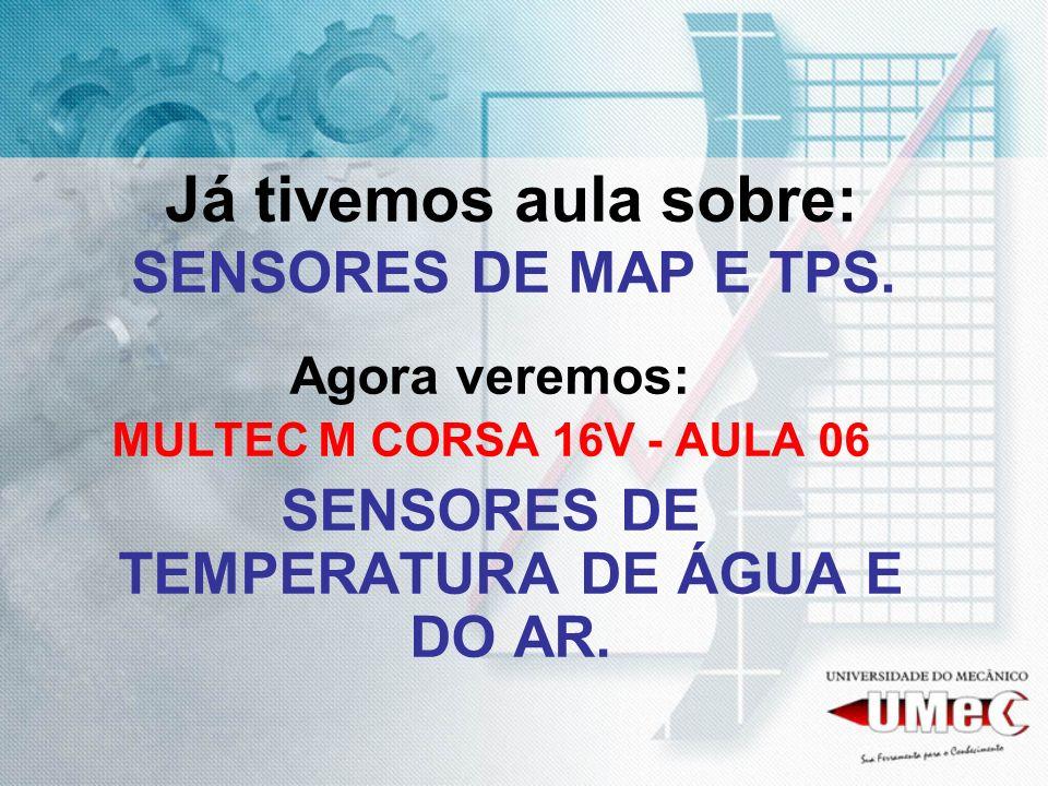 Já tivemos aula sobre: SENSORES DE MAP E TPS. Agora veremos: MULTEC M CORSA 16V - AULA 06 SENSORES DE TEMPERATURA DE ÁGUA E DO AR.