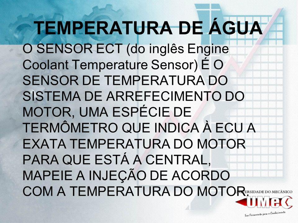 TEMPERATURA DE ÁGUA O SENSOR ECT (do inglês Engine Coolant Temperature Sensor) É O SENSOR DE TEMPERATURA DO SISTEMA DE ARREFECIMENTO DO MOTOR, UMA ESP