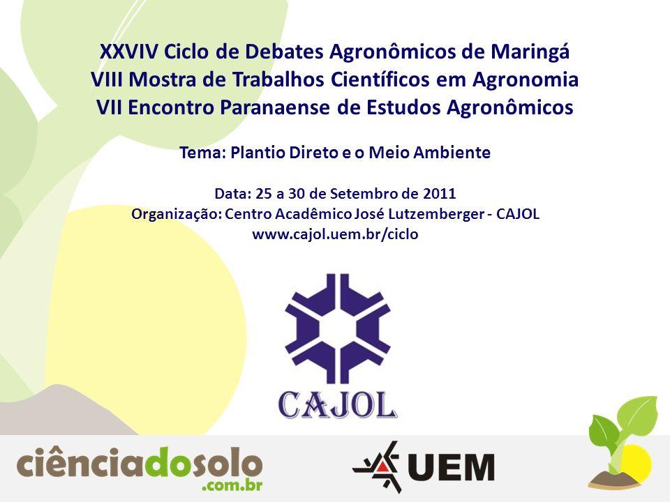 XXVIV Ciclo de Debates Agronômicos de Maringá VIII Mostra de Trabalhos Científicos em Agronomia VII Encontro Paranaense de Estudos Agronômicos Tema: P