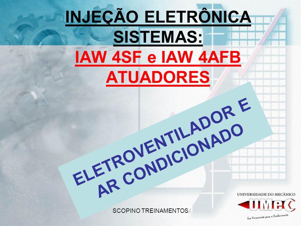 SCOPINO TREINAMENTOS INJEÇÃO ELETRÔNICA SISTEMAS: IAW 4SF e IAW 4AFB ATUADORES ELETROVENTILADOR E AR CONDICIONADO