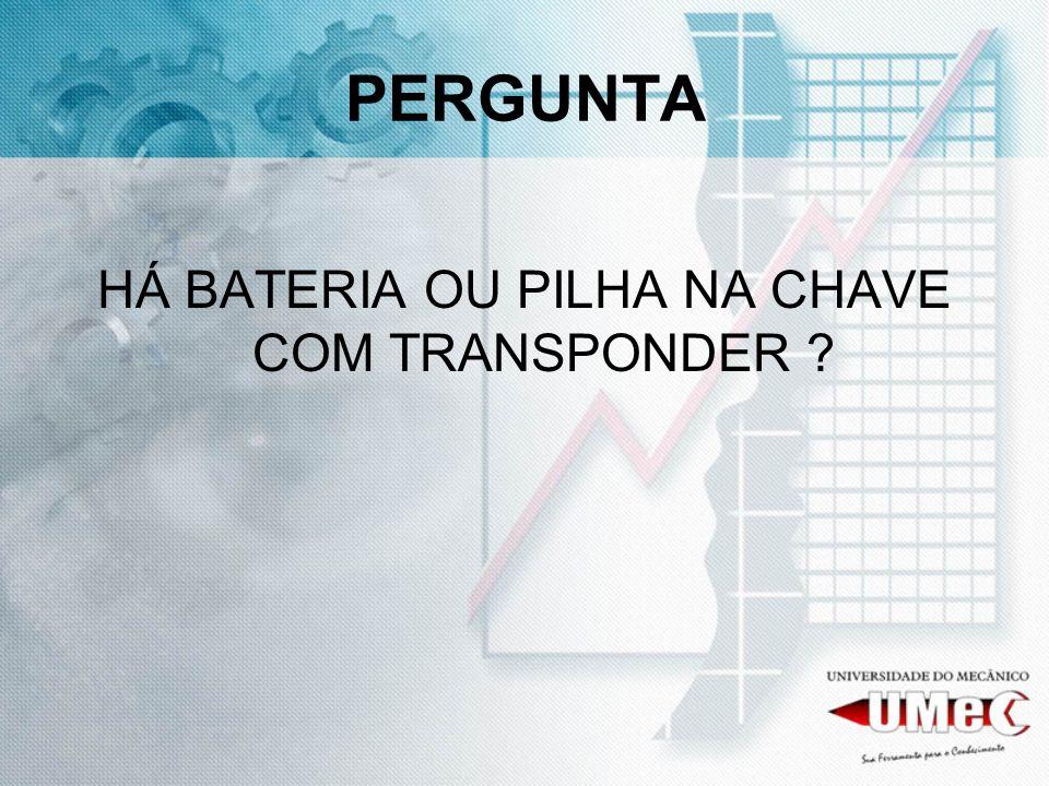 PERGUNTA HÁ BATERIA OU PILHA NA CHAVE COM TRANSPONDER ?