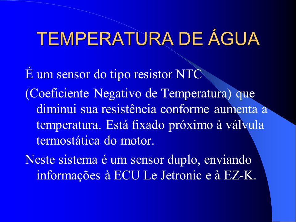 TEMPERATURA DE ÁGUA É um sensor do tipo resistor NTC (Coeficiente Negativo de Temperatura) que diminui sua resistência conforme aumenta a temperatura.