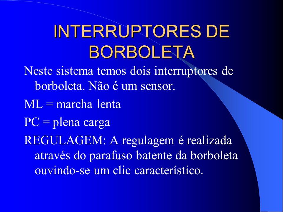 INTERRUPTORES DE BORBOLETA Neste sistema temos dois interruptores de borboleta. Não é um sensor. ML = marcha lenta PC = plena carga REGULAGEM: A regul
