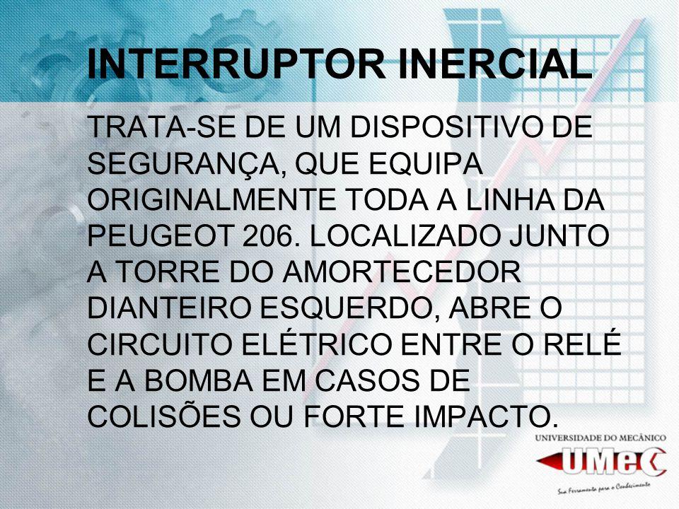 INTERRUPTOR INERCIAL TRATA-SE DE UM DISPOSITIVO DE SEGURANÇA, QUE EQUIPA ORIGINALMENTE TODA A LINHA DA PEUGEOT 206. LOCALIZADO JUNTO A TORRE DO AMORTE