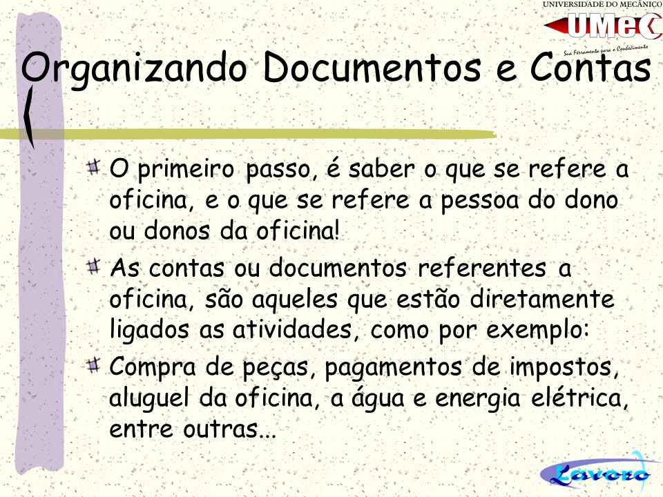 Organizando Documentos e Contas O primeiro passo, é saber o que se refere a oficina, e o que se refere a pessoa do dono ou donos da oficina! As contas