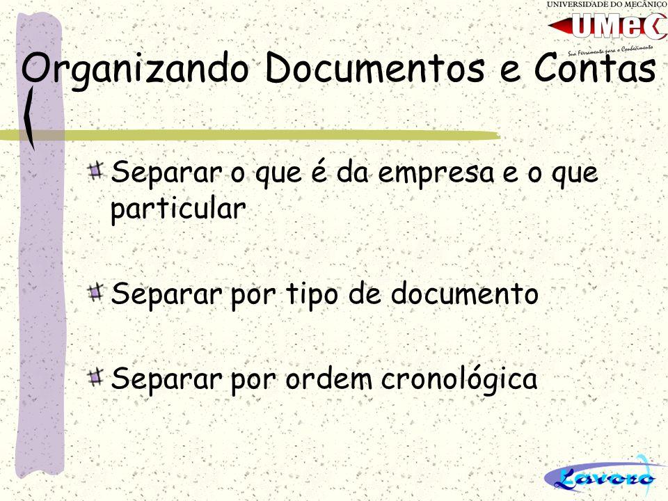 Organizando Documentos e Contas Separar o que é da empresa e o que particular Separar por tipo de documento Separar por ordem cronológica