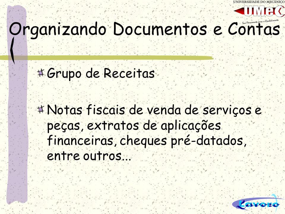 Organizando Documentos e Contas Grupo de Receitas Notas fiscais de venda de serviços e peças, extratos de aplicações financeiras, cheques pré-datados,