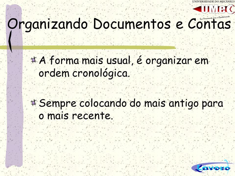 Organizando Documentos e Contas A forma mais usual, é organizar em ordem cronológica. Sempre colocando do mais antigo para o mais recente.