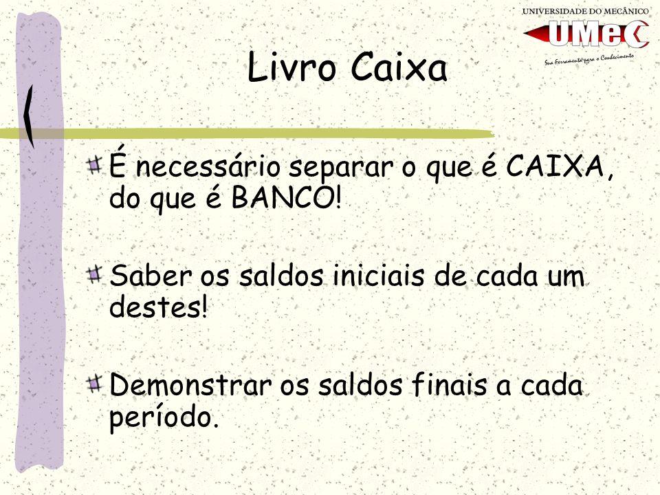 É necessário separar o que é CAIXA, do que é BANCO! Saber os saldos iniciais de cada um destes! Demonstrar os saldos finais a cada período. Livro Caix