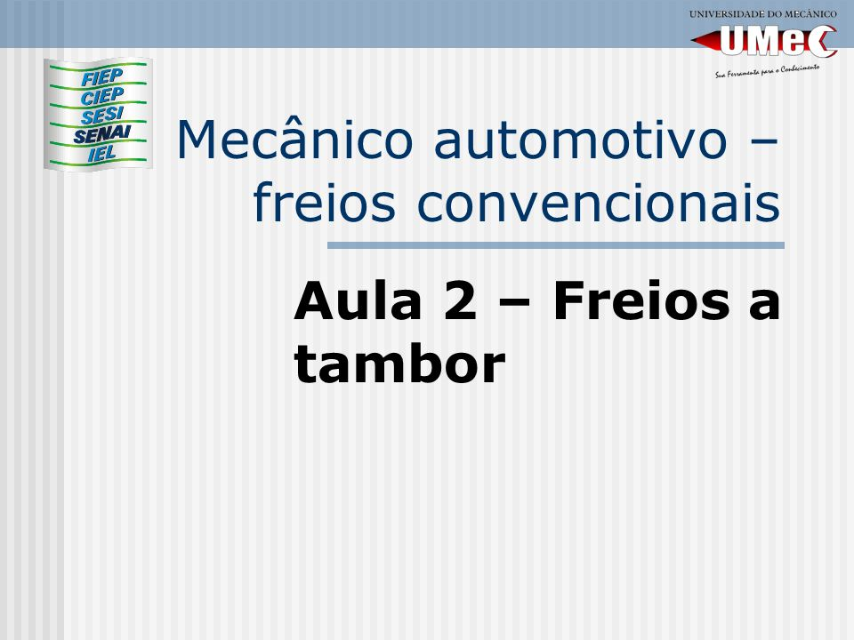 Mecânico automotivo – freios convencionais Aula 2 – Freios a tambor