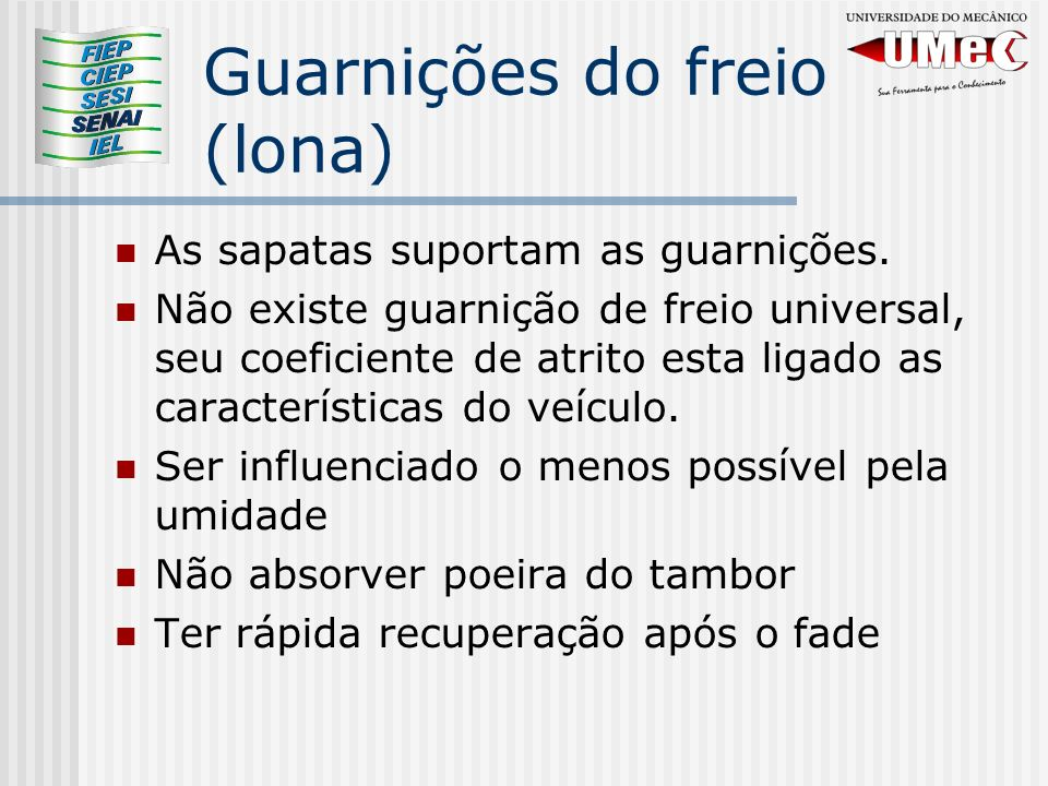 Guarnições do freio (lona) As sapatas suportam as guarnições.