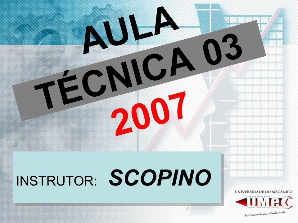 AULA TÉCNICA 03 2007 INSTRUTOR: SCOPINO