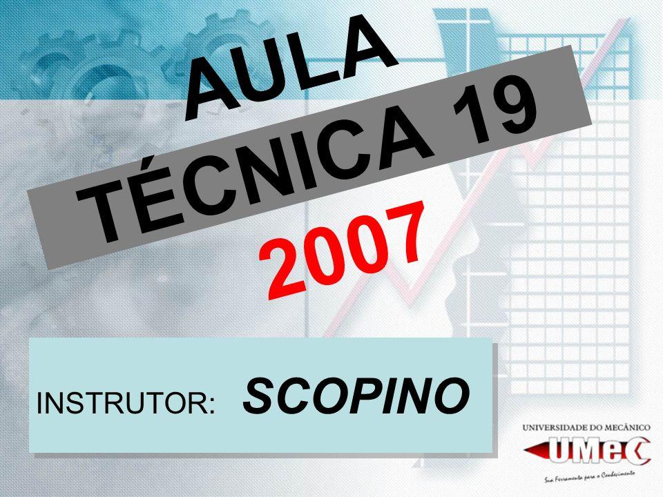 AULA TÉCNICA 19 2007 INSTRUTOR: SCOPINO