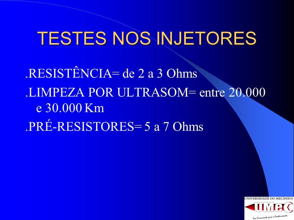 TESTES NOS INJETORES.RESISTÊNCIA= de 2 a 3 Ohms.LIMPEZA POR ULTRASOM= entre 20.000 e 30.000 Km.PRÉ-RESISTORES= 5 a 7 Ohms