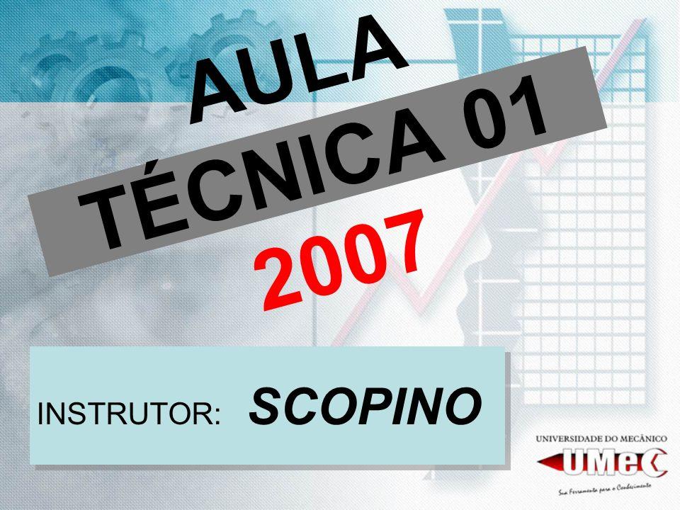AULA TÉCNICA 01 2007 INSTRUTOR: SCOPINO
