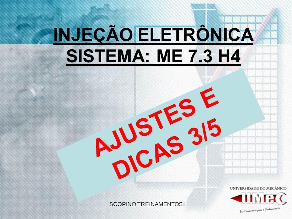 SCOPINO TREINAMENTOS INJEÇÃO ELETRÔNICA SISTEMA: ME 7.3 H4 AJUSTES E DICAS 3/5