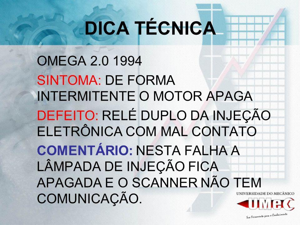 DICA TÉCNICA OMEGA 2.0 1994 SINTOMA: DE FORMA INTERMITENTE O MOTOR APAGA DEFEITO: RELÉ DUPLO DA INJEÇÃO ELETRÔNICA COM MAL CONTATO COMENTÁRIO: NESTA F
