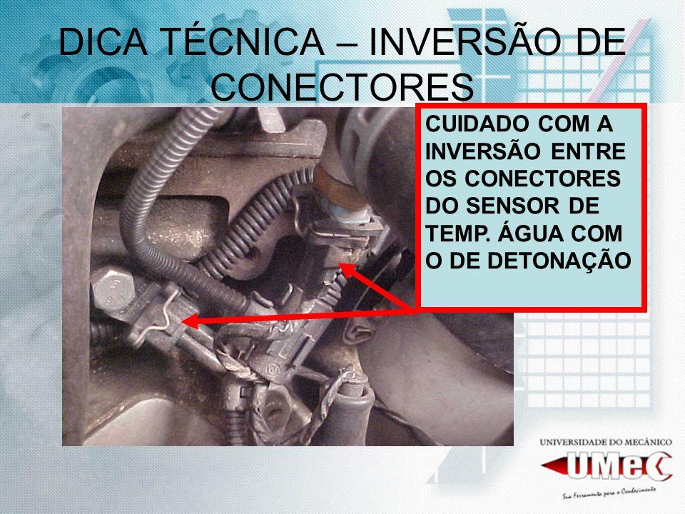 DICA TÉCNICA – INVERSÃO DE CONECTORES CUIDADO COM A INVERSÃO ENTRE OS CONECTORES DO SENSOR DE TEMP. ÁGUA COM O DE DETONAÇÃO