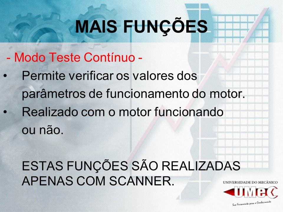 MAIS FUNÇÕES - Modo Teste Contínuo - Permite verificar os valores dos parâmetros de funcionamento do motor. Realizado com o motor funcionando ou não.
