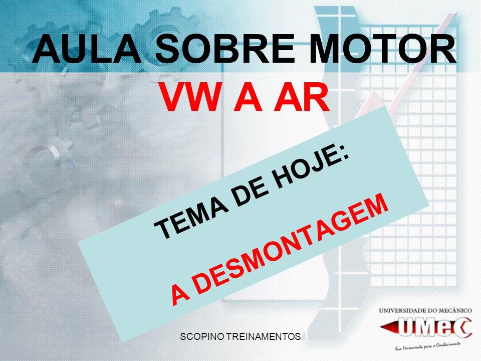 SCOPINO TREINAMENTOS AULA SOBRE MOTOR VW A AR TEMA DE HOJE: A DESMONTAGEM