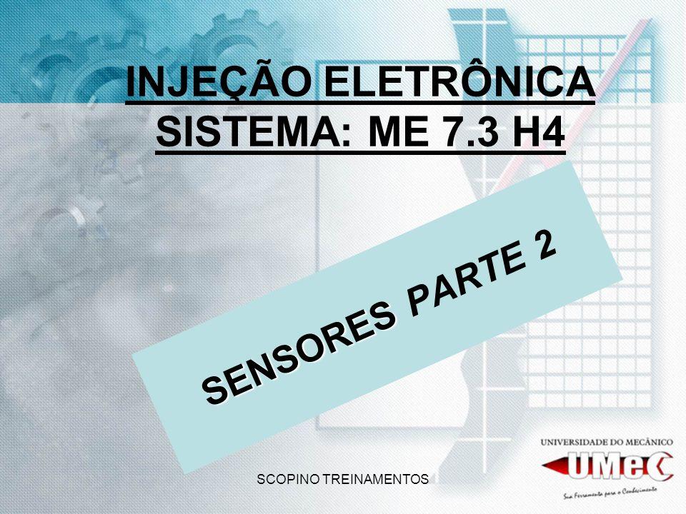 SCOPINO TREINAMENTOS INJEÇÃO ELETRÔNICA SISTEMA: ME 7.3 H4 SENSORES SENSORES PARTE 2
