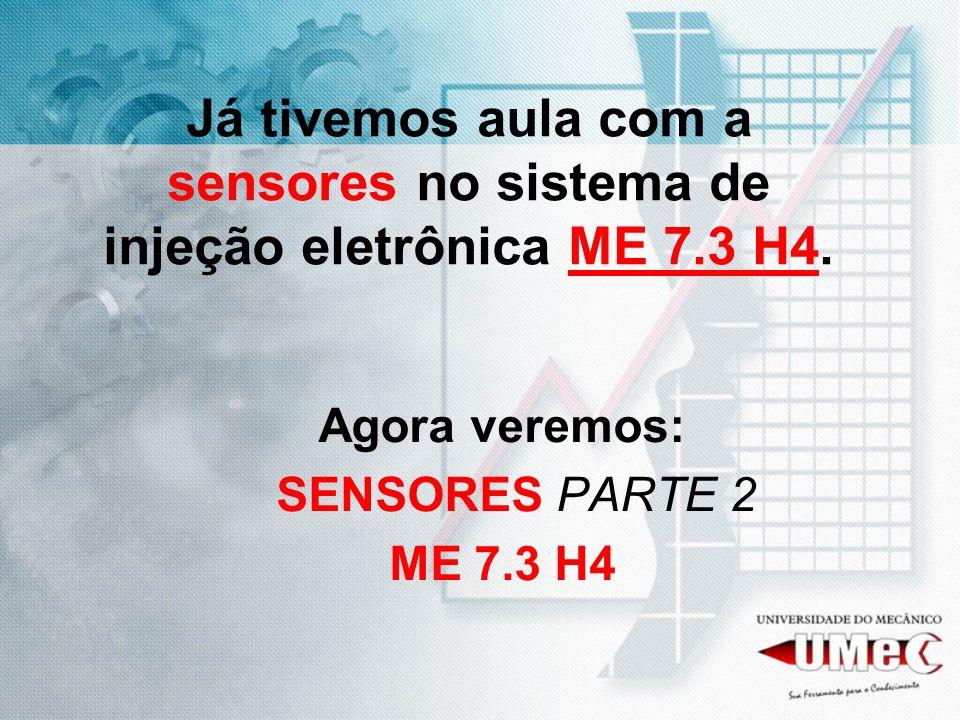 Já tivemos aula com a sensores no sistema de injeção eletrônica ME 7.3 H4. Agora veremos: SENSORES PARTE 2 ME 7.3 H4
