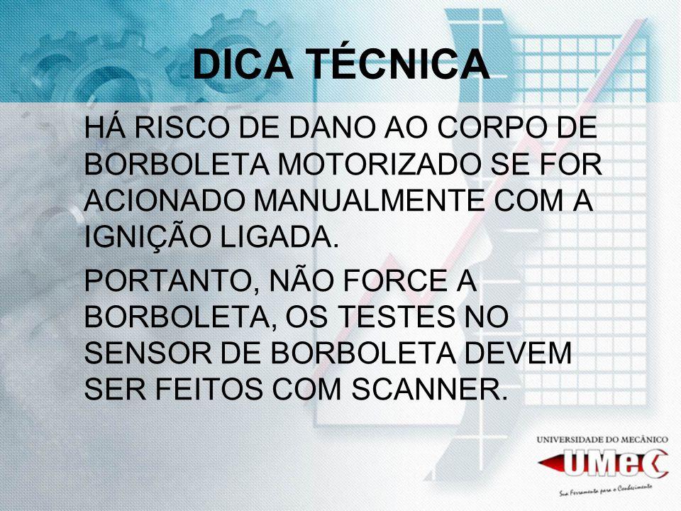DICA TÉCNICA HÁ RISCO DE DANO AO CORPO DE BORBOLETA MOTORIZADO SE FOR ACIONADO MANUALMENTE COM A IGNIÇÃO LIGADA. PORTANTO, NÃO FORCE A BORBOLETA, OS T