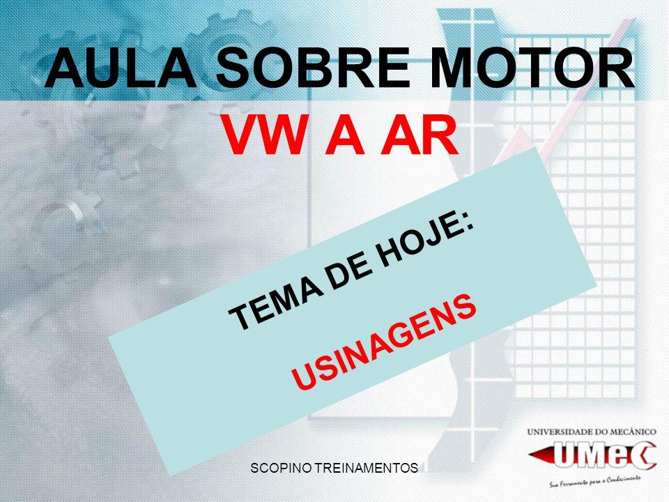 SCOPINO TREINAMENTOS AULA SOBRE MOTOR VW A AR TEMA DE HOJE: USINAGENS