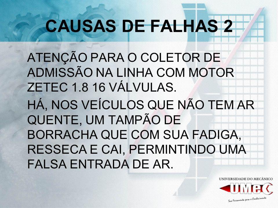CAUSAS DE FALHAS 2 ATENÇÃO PARA O COLETOR DE ADMISSÃO NA LINHA COM MOTOR ZETEC 1.8 16 VÁLVULAS. HÁ, NOS VEÍCULOS QUE NÃO TEM AR QUENTE, UM TAMPÃO DE B