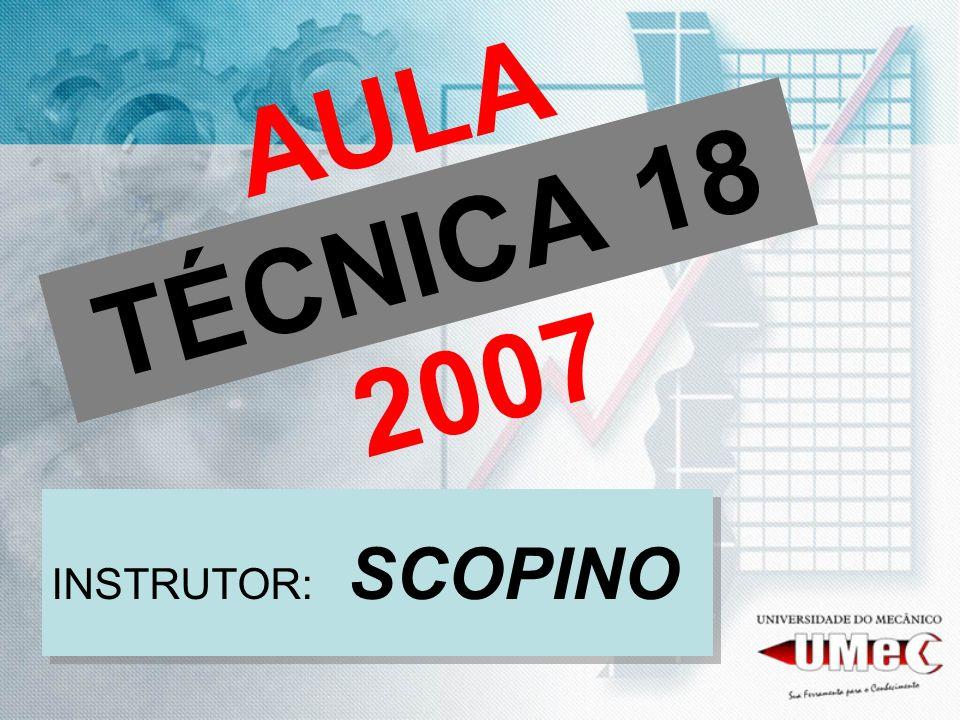 AULA TÉCNICA 18 2007 INSTRUTOR: SCOPINO