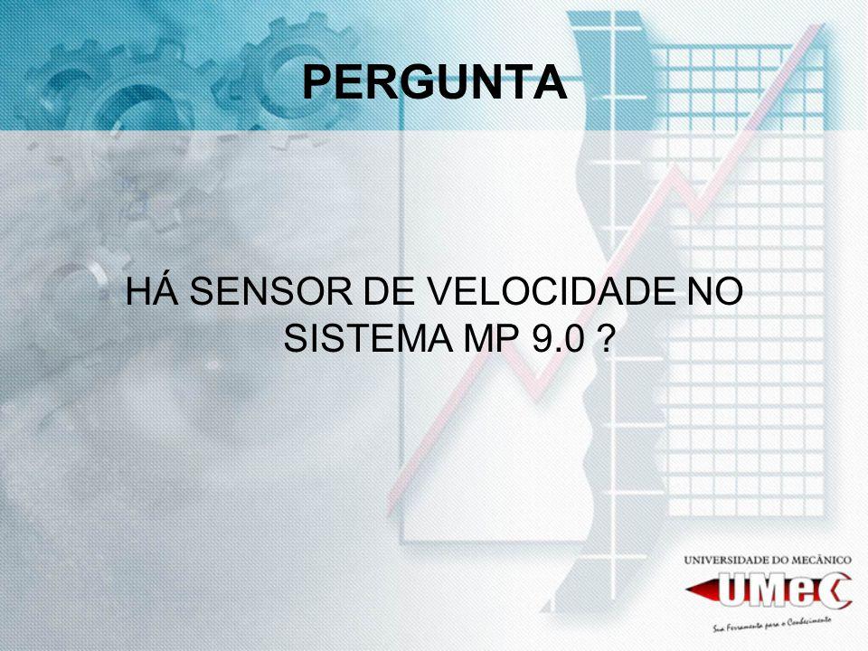 PERGUNTA HÁ SENSOR DE VELOCIDADE NO SISTEMA MP 9.0 ?