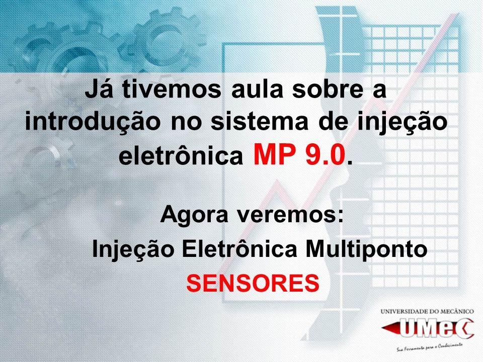 Já tivemos aula sobre a introdução no sistema de injeção eletrônica MP 9.0. Agora veremos: Injeção Eletrônica Multiponto SENSORES