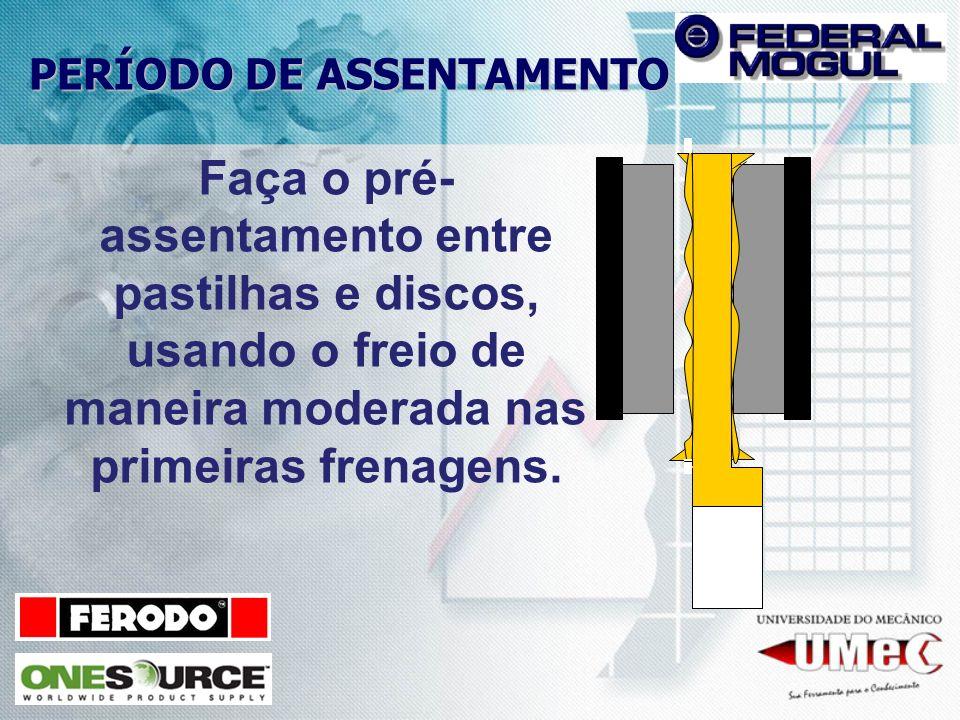 PERÍODO DE ASSENTAMENTO Faça o pré- assentamento entre pastilhas e discos, usando o freio de maneira moderada nas primeiras frenagens.
