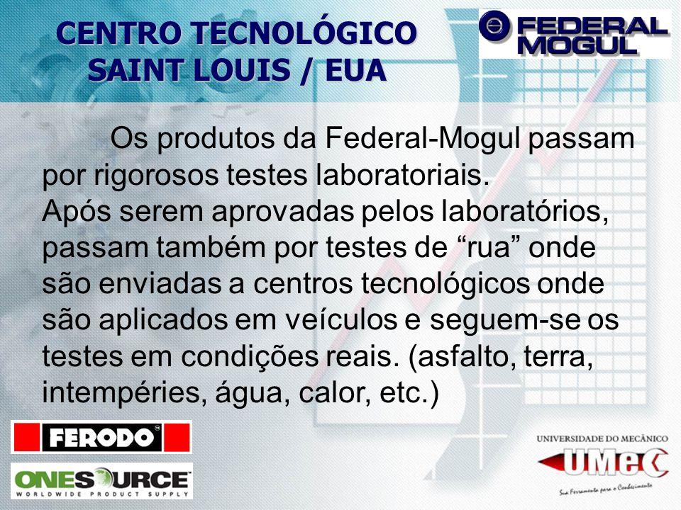 CENTRO TECNOLÓGICO SAINT LOUIS / EUA Os produtos da Federal-Mogul passam por rigorosos testes laboratoriais. Após serem aprovadas pelos laboratórios,