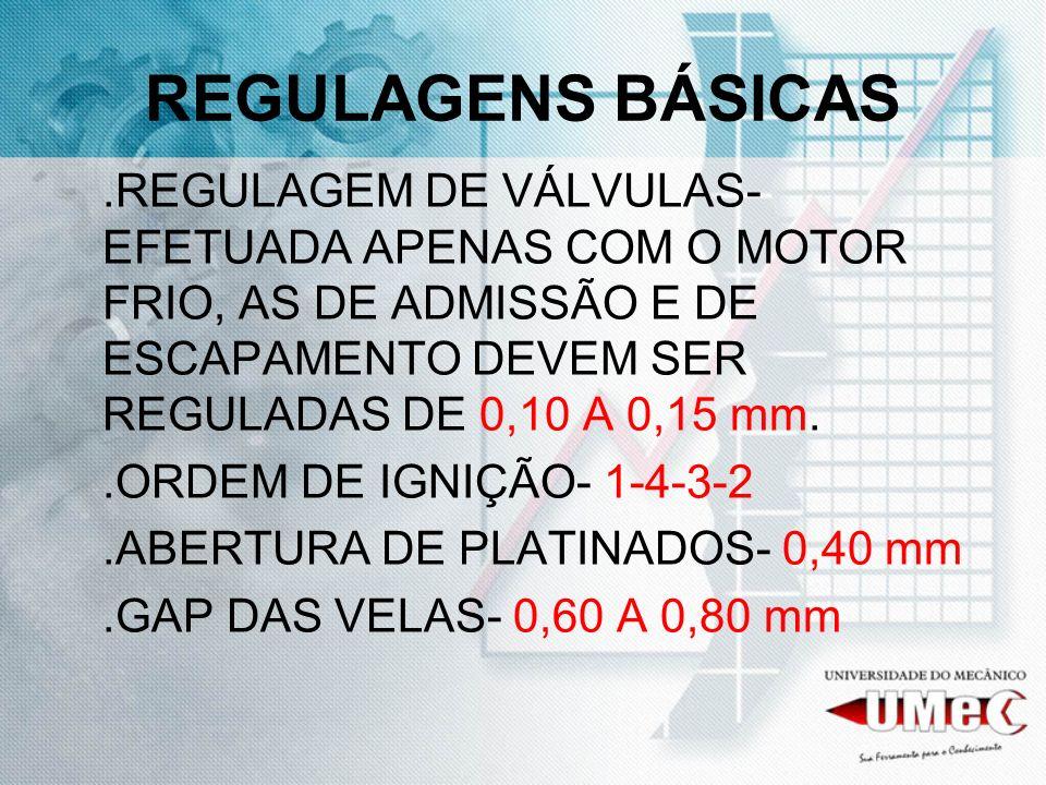 REGULAGENS BÁSICAS.REGULAGEM DE VÁLVULAS- EFETUADA APENAS COM O MOTOR FRIO, AS DE ADMISSÃO E DE ESCAPAMENTO DEVEM SER REGULADAS DE 0,10 A 0,15 mm..ORD