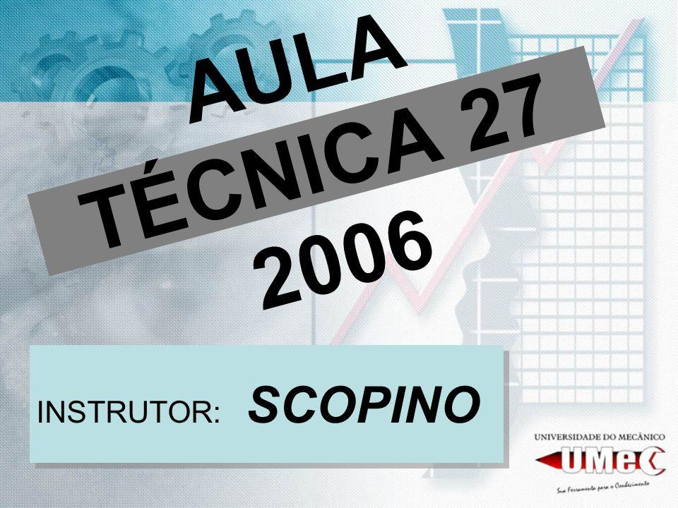 AULA TÉCNICA 27 2006 INSTRUTOR: SCOPINO