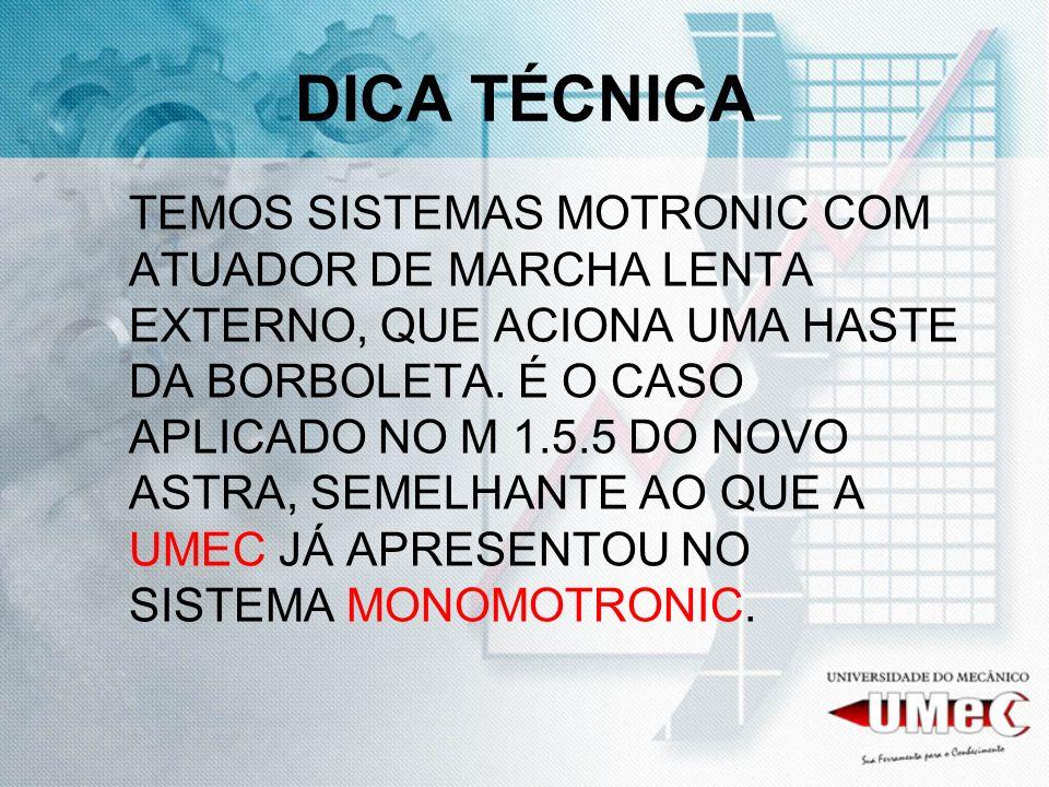 DICA TÉCNICA TEMOS SISTEMAS MOTRONIC COM ATUADOR DE MARCHA LENTA EXTERNO, QUE ACIONA UMA HASTE DA BORBOLETA. É O CASO APLICADO NO M 1.5.5 DO NOVO ASTR
