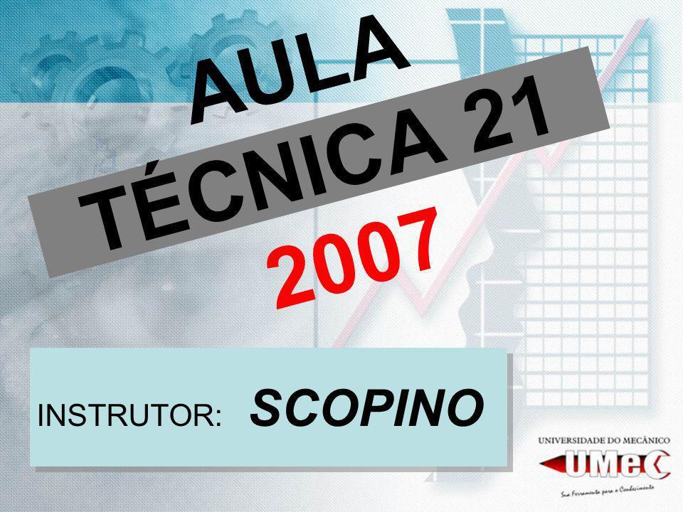 AULA TÉCNICA 21 2007 INSTRUTOR: SCOPINO