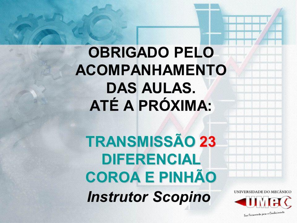 TRANSMISSÃO 23 DIFERENCIAL COROA E PINHÃO OBRIGADO PELO ACOMPANHAMENTO DAS AULAS. ATÉ A PRÓXIMA: TRANSMISSÃO 23 DIFERENCIAL COROA E PINHÃO Instrutor S