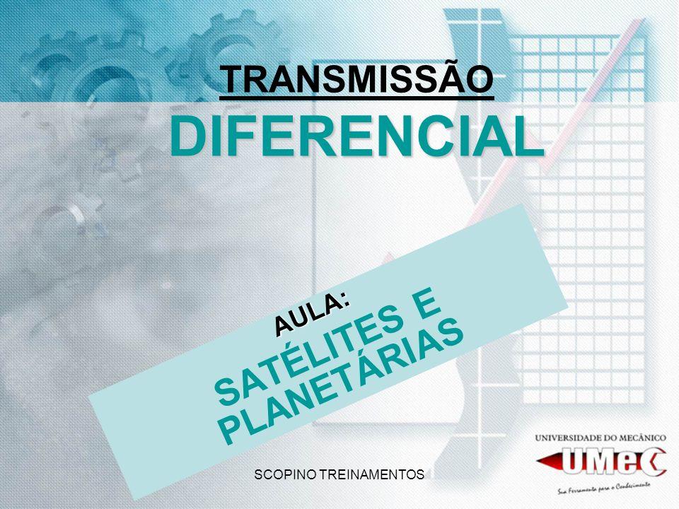 SCOPINO TREINAMENTOS DIFERENCIAL TRANSMISSÃO DIFERENCIAL AULA: SATÉLITES E PLANETÁRIAS